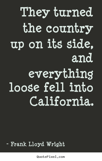 Success quote - They turned the country up on its side, and everything loose fell into..