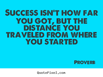 Create your own picture quotes about success - Success isn't how far you got, but the distance..