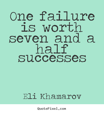 Eli Khamarov picture quote - One failure is worth seven and a half successes - Success quote