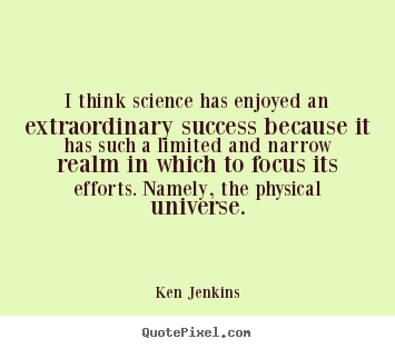 Success quotes - I think science has enjoyed an extraordinary success because it has..