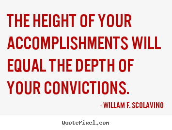 Quotes about success - The height of your accomplishments will equal..