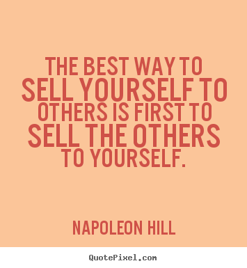 Napoleon Hill picture quotes - The best way to sell yourself to others is first to sell the others.. - Success quote