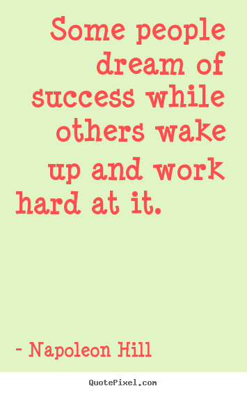 Make personalized picture quotes about success - Some people dream of success while others wake up and work hard at..