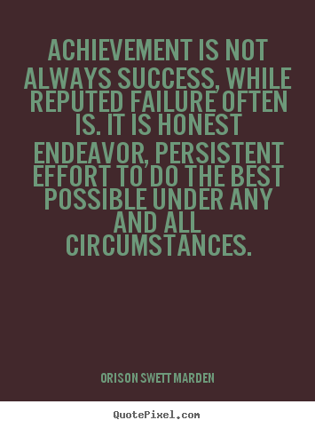 Orison Swett Marden picture quotes - Achievement is not always success, while reputed failure often is... - Success quotes