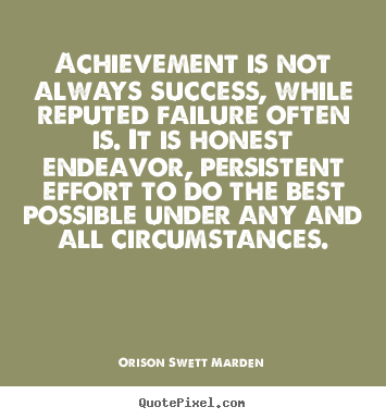 Orison Swett Marden poster quotes - Achievement is not always success, while.. - Success quote