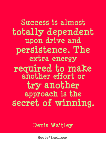 Make photo quotes about success - Success is almost totally dependent upon drive and persistence...