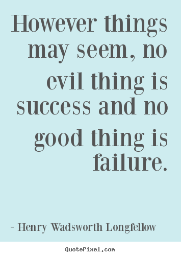 Success quotes - However things may seem, no evil thing is..
