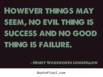 Quotes about success - However things may seem, no evil thing is success and..