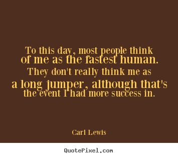 Success quotes - To this day, most people think of me as..