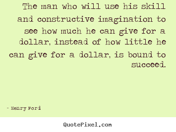 Success sayings - The man who will use his skill and constructive imagination to see..