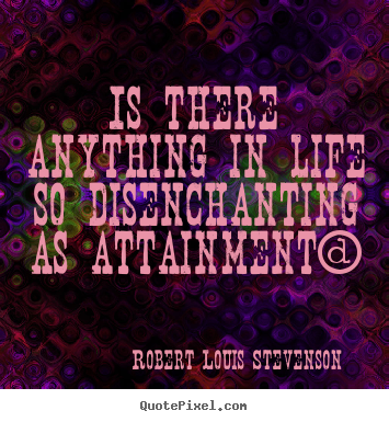 Success quotes - Is there anything in life so disenchanting..