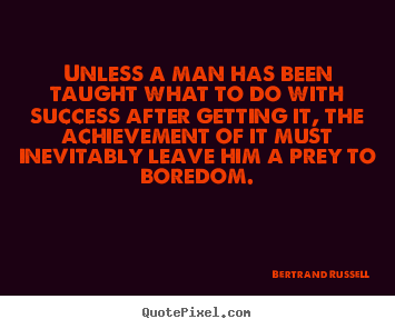 Bertrand Russell picture quotes - Unless a man has been taught what to do with success after getting it,.. - Success quotes