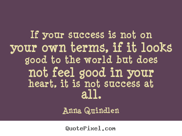 Anna Quindlen picture quotes - If your success is not on your own terms, if it looks.. - Success sayings