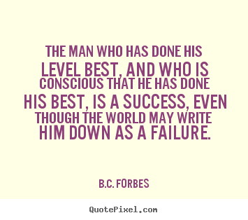 Quotes about success - The man who has done his level best, and who is conscious that he..
