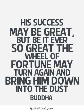 Quote about success - His success may be great, but be it ever so great..