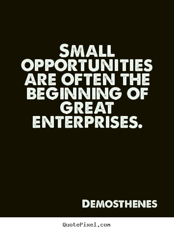 Great Quotes About Success Stunning Small Opportunities Are Often The Beginning Of Great Enterprises