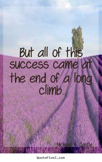 Create picture quotes about success - But all of this success came at the end of a long..