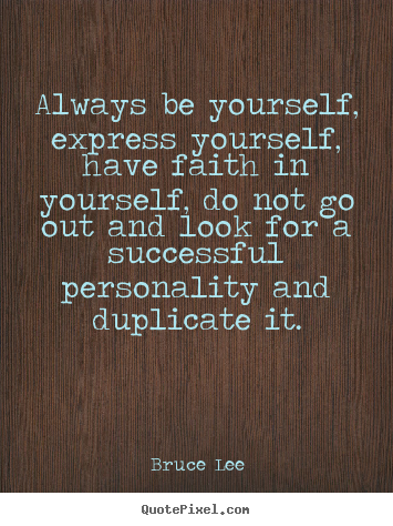 Success sayings - Always be yourself, express yourself, have faith in yourself, do not..