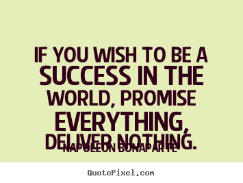 Success quote - If you wish to be a success in the world, promise..