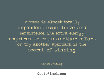 Success quotes - Success is almost totally dependent upon drive and persistence. the..
