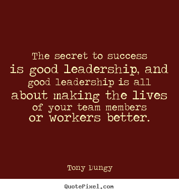Quotes about success - The secret to success is good leadership, and good leadership is all..