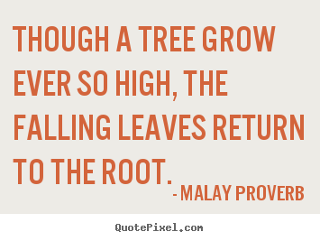 Quotes about success - Though a tree grow ever so high, the falling leaves return to the..