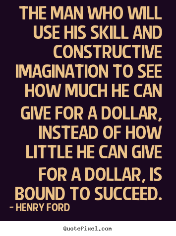 Success quotes - The man who will use his skill and constructive imagination to..
