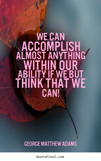 Success quotes - We can accomplish almost anything within our ability if we but think..