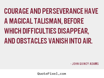 Create custom picture quotes about success - Courage and perseverance have a magical talisman, before which..