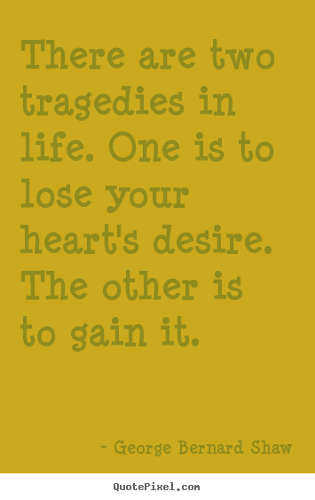 There are two tragedies in life. one is.. George Bernard Shaw best success quotes