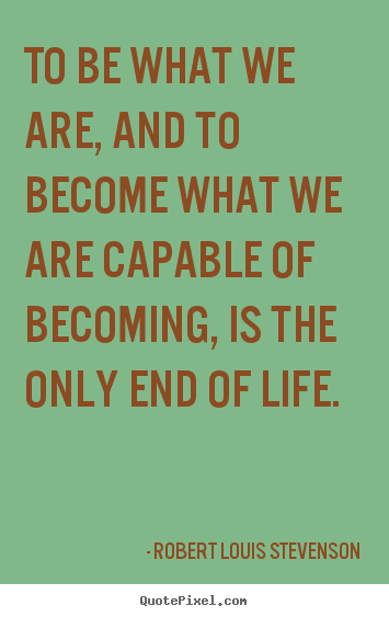 Quotes about success - To be what we are, and to become what we are capable of becoming, is..