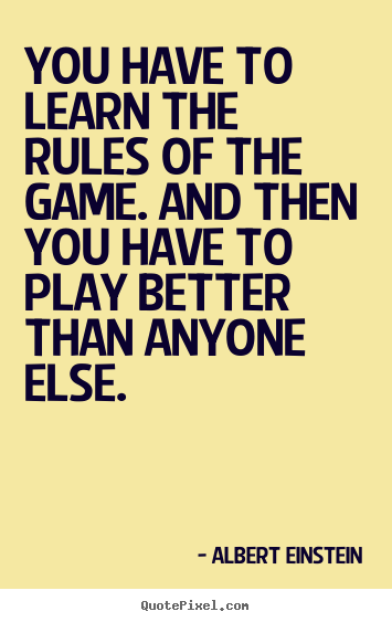 You have to learn the rules of the game... Albert Einstein  success quotes