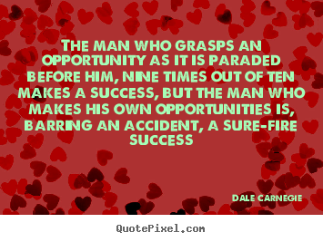 Design your own picture quotes about success - The man who grasps an opportunity as it is paraded before him, nine..