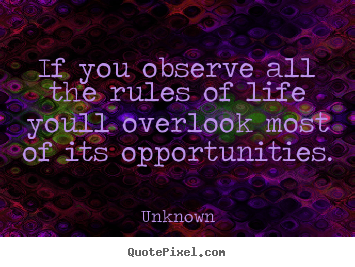 Unknown picture quotes - If you observe all the rules of life youll overlook most of its opportunities. - Success quotes