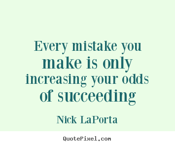 Create graphic picture quotes about success - Every mistake you make is only increasing your..