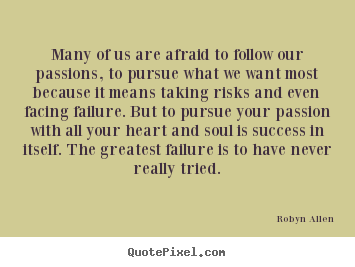 Quotes about success - Many of us are afraid to follow our passions, to pursue what..