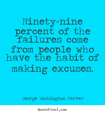 Quotes about success - Ninety-nine percent of the failures come from people..
