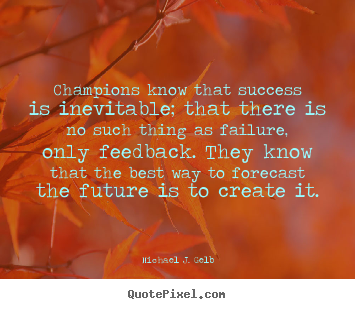 Quote about success - Champions know that success is inevitable; that there is no..