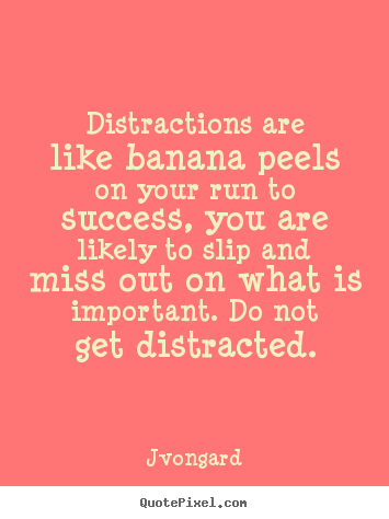 Quotes about success - Distractions are like banana peels on your..