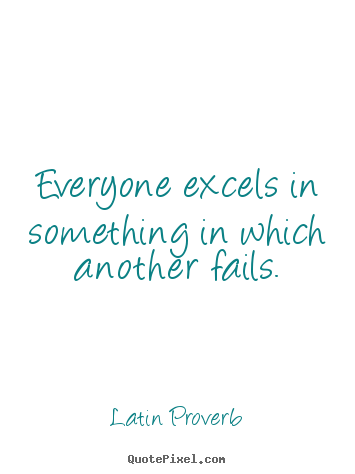 Quote about success - Everyone excels in something in which another..