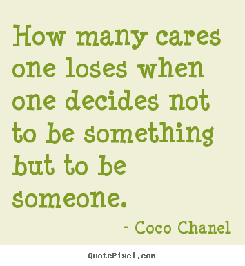 Make personalized picture quotes about success - How many cares one loses when one decides not to be something..