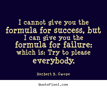 Quotes about success - I cannot give you the formula for success, but i can..