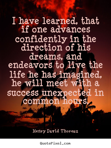 Quotes about success - I have learned, that if one advances confidently in..