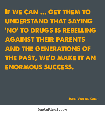 If we can ... get them to understand that saying.. John Van De Kamp greatest success quote