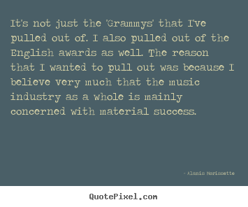 Success quote - It's not just the 'grammys' that i've pulled out of. i also pulled..