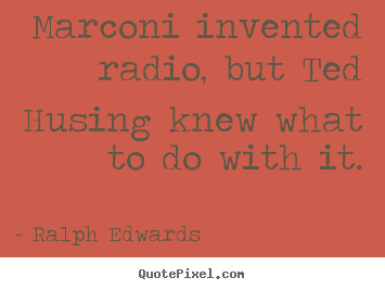 Diy picture quotes about success - Marconi invented radio, but ted husing knew what to do with it.