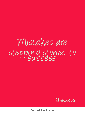 Mistakes are stepping stones to success. Unknown top success quotes