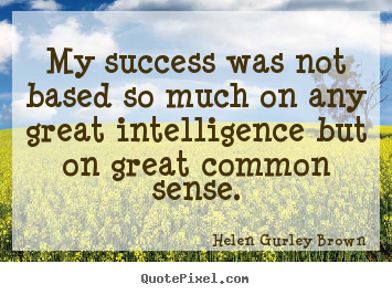 Great Quotes About Success Glamorous Success Quotes  My Success Was Not Based So Much On Any Great