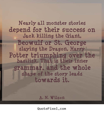 Success quotes - Nearly all monster stories depend for their success on..