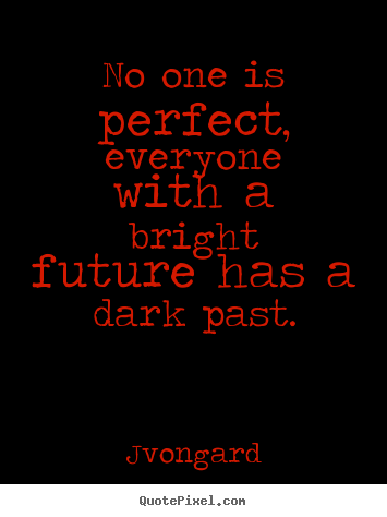 Jvongard picture quotes - No one is perfect, everyone with a bright future.. - Success quotes